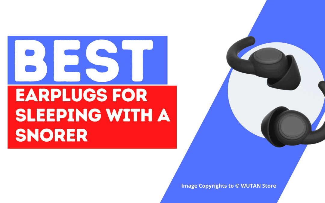 Best Earplugs for sleeping with a snorer - Healthy Sleep Central Reviews