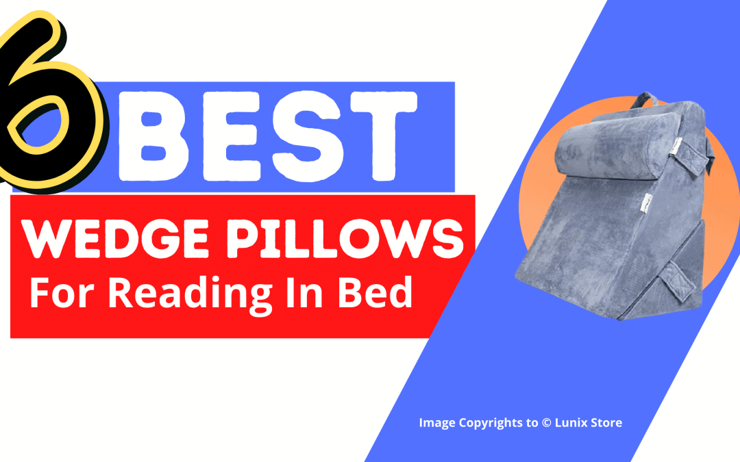The 6 Best Wedge Pillows For Reading In Bed – 2021 Reviews And Easy Buyer's Guide